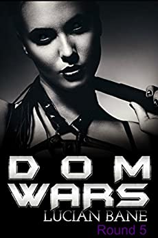 Dom Wars Round Five by [Bane, Lucian]