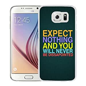 Fashion Custom Designed Cover Case For Samsung Galaxy S6 Phone Case With Expect Nothing Never Be Dissapointed_White Phone Case