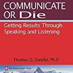 Communicate or Die: Getting Results Through Speaking and Listening: Global Leader Series, Book 1 | Thomas D. Zweifel