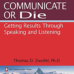 Communicate or Die: Getting Results Through Speaking and Listening Audiobook
