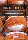Baked Products: Science, Technology and Practice, Stanley P. Cauvain, Linda S. Young, 1405127023