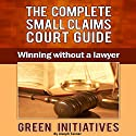 The Complete Small Claims Court Guide: Winning Without a Lawyer Audiobook by Joseph Tanner Narrated by Bill Georato