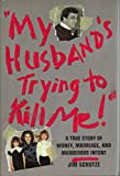 My Husband's Trying to Kill Me!: A True Story of Money, Marriage, and Murderous Intent