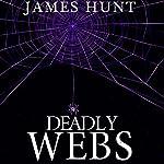 Deadly Webs: Unwoven, Book 2   James Hunt