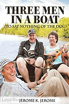 Three Men in a Boat: (To Say Nothing of the Dog) by [Jerome, Jerome K.]