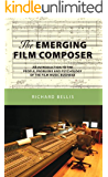 The Emerging Film Composer:An Introduction to the People, Problems and Psychology of the Film Music Business