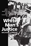 img - for White Man's Justice: South African Political Trials in the Black Consciousness Era book / textbook / text book