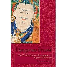 Dangerous Friend: The Teacher-Student Relationship in Vajrayana Buddhism