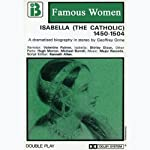 Isabella of Castile & Leon, 1450-1504: The Famous Women Series (Dramatised) | Geoffrey Orme