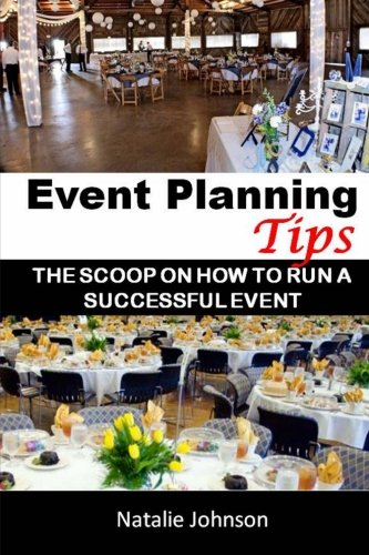 Event Planning Tips: The Straight Scoop On How To Run An Successful Event [Natalie Johnson] (Tapa Blanda)