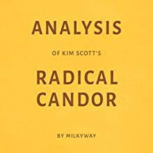 Analysis of Kim Scott's Radical Candor Audiobook by  Milkyway Media Narrated by Ian Fishman
