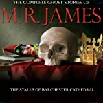 The Stalls Of Barchester Cathedral: The Complete Ghost Stories of M. R. James | Montague Rhodes James