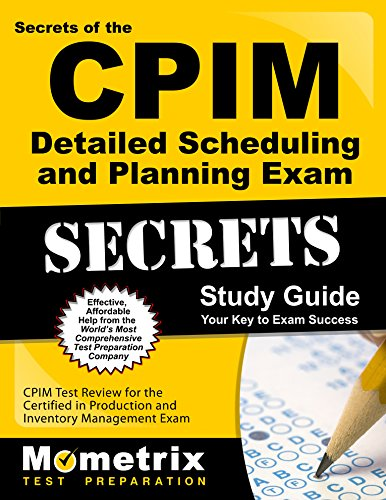 Secrets of the CPIM Detailed Scheduling and Planning Exam Study Guide: CPIM Test Review for the Certified in Production and Inventory Management Exam (Mometrix Secrets Study Guides)