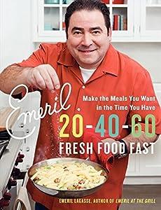 Emeril 20-40-60: Fresh Food Fast (Emeril's)