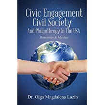 Civic Engagement, Civil Society, and Philanthropy in the U.S., Romanian & Mexico