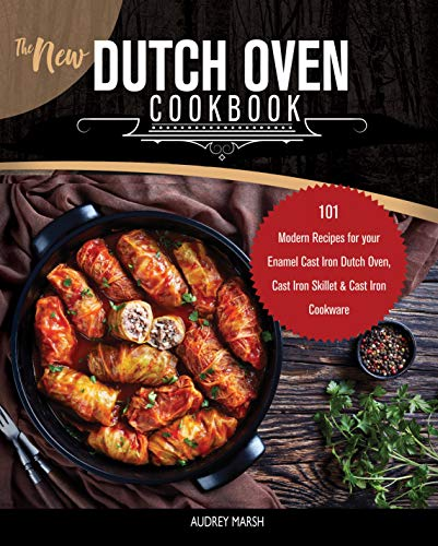 The New Dutch Oven Cookbook: 101 Modern Recipes for your Enamel Cast Iron Dutch Oven, Cast Iron Skillet & Cast Iron Cookware (Compatible with LeCreuset, ... Cuisinart, Crock Pot & All Brands Book 1)