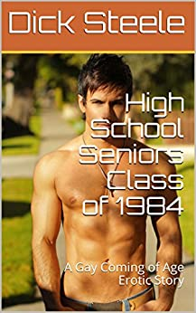 Download for free High School Seniors Class of 1984: A Gay Coming of Age Erotic Story