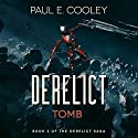 Derelict: Tomb: Derelict Saga, Book 2 Audiobook by Paul E. Cooley Narrated by Paul E. Cooley