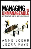 Managing the Unmanageable, Anne Loehr and Jezra Kaye, 1601631618