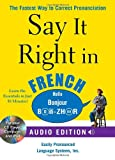 Say It Right in French (Audio CD and Book): The fastest way to Correct Pronunciation
