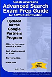 Google Advertising Advanced Search Exam Prep Guide for AdWords Certification (SearchCerts.com Exam Prep Series) (Volume 2)