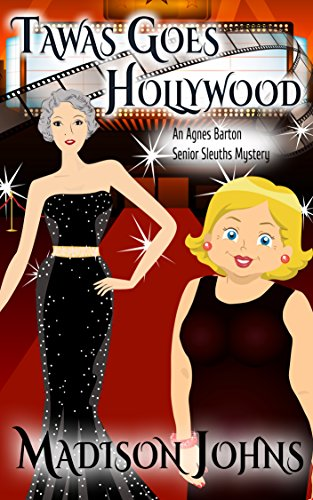 Tawas Goes Hollywood (An Agnes Barton Senior Sleuths Mystery Book 14) by [Johns, Madison]