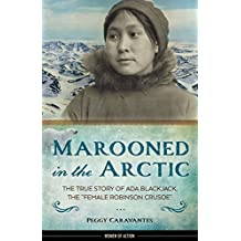 """Marooned in the Arctic: The True Story of Ada Blackjack, the """"Female Robinson Crusoe"""" (Women of Action)"""
