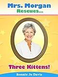 Mrs. Morgan Rescues... Three Kittens! (Book Three)