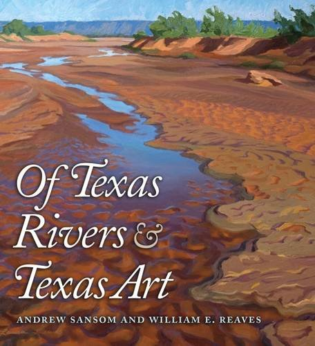 Of Texas Rivers and Texas Art (River Books, Sponsored by The Meadows Center for Water and the Environment, - Inland Center Stores