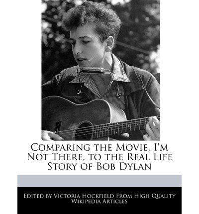 { [ COMPARING THE MOVIE, I'M NOT THERE, TO THE REAL LIFE STORY OF BOB DYLAN ] } Hockfield, Victoria ( AUTHOR ) Feb-21-2011 Paperback