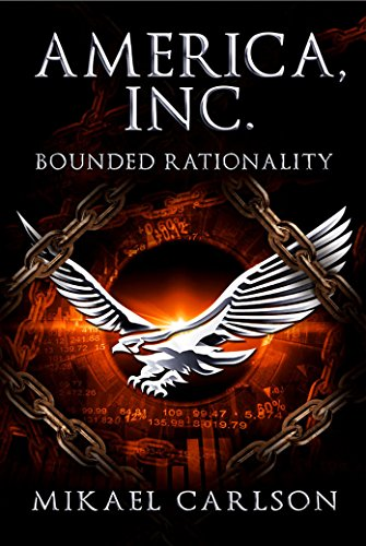 America, Inc.: Bounded Rationality (The Black Swan Saga Book 2) by [Carlson, Mikael]
