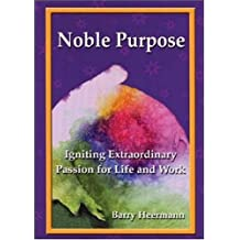 Noble Purpose: Igniting Extraordinary Passion for Life and Work