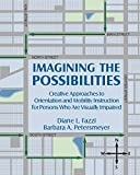 img - for Imagining the Possibilities: Creative Approaches to Orientation and Mobility Instruction for Persons Who Are Visually Impaired by Fazzi Diane L. Petersmey Barbara A. (2001-06-13) Paperback book / textbook / text book