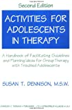 Activities for Adolescents in Therapy: A Handbook of Facilitating Guidelines and Planning Ideas for Group Therapy With Troubled Adolescents