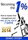 Becoming The 1%: How To Master Time Management And Rise To The Top In 7 Days offers