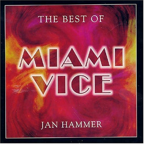 Miami Vice: Best of by Jan Hammer (The Best Of Miami Vice)