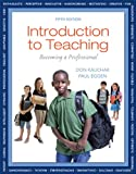 Introduction to Teaching : Becoming a Professional, Kauchak, Don P. and Eggen, Paul D., 0133386201
