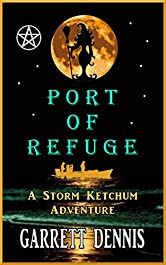 PORT OF REFUGE: A Storm Ketchum Adventure (Storm Ketchum Adventures Book 2)