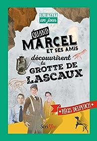 Quand Marcel et ses amis découvrirent la grotte de Lascaux par Régis Delpeuch
