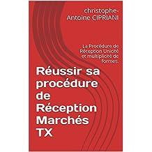 Réussir sa  procédure de Réception Marchés TX: La Procédure de Réception Unicité et multiplicité de formes. (French Edition)