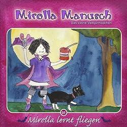 Mirella lernt fliegen (Mirella Manusch, das kleine Vampirmädchen 1)