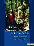 Sakrale Historienmalerei in St. Peter in Rom : Faktizitat und Fiktionalitat in der Altarbildausstattung Unter Papst Urban VIII. (1623-1644), Windorf, Wiebke, 3795418119