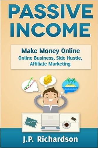 Passive Income: Make Money Online: Online Business, Side Hustle, Affiliate Marketing: Amazon.es: J.P. Richardson: Libros en idiomas extranjeros