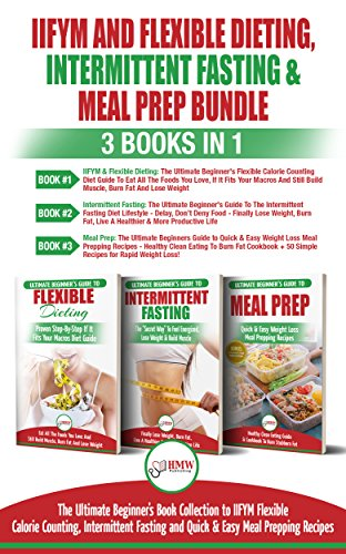 - IIFYM Flexible Dieting, Intermittent Fasting & Meal Prep - 3 Books in 1 Bundle: Ultimate Beginner's Guide to IIFYM Flexible Calorie Counting, Intermittent Fasting and Quick & Easy Prepping Recipes