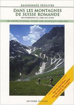 Dans les montagnes de Suisse romande : 100 itinéraires de randonnée pédestre du Jura aux Alpes
