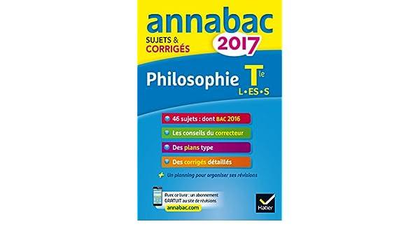 Annales Annabac 2017 Philosophie Tle L, ES, S: sujets et corrigés du bac Terminale séries générales: 9782218998430: Amazon.com: Books