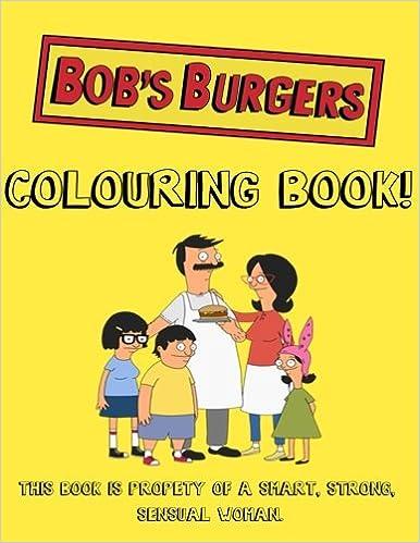 Amazon Com Bob S Burgers Colouring Book 9781519447555 Go With
