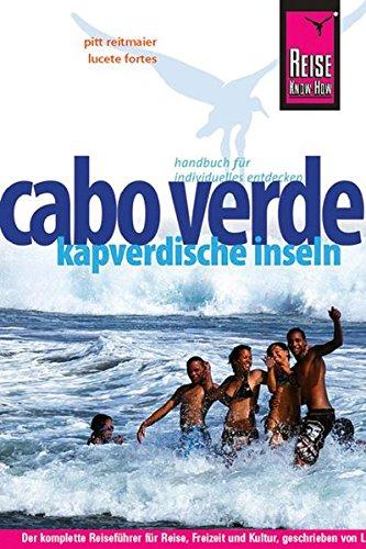 Cabo Verde. Kapverdische Inseln: Handbuch für individuelles Entdecken: Reiseführer für individuelles Entdecken