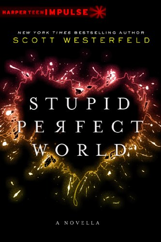 Stupid Perfect World by [Westerfeld, Scott]