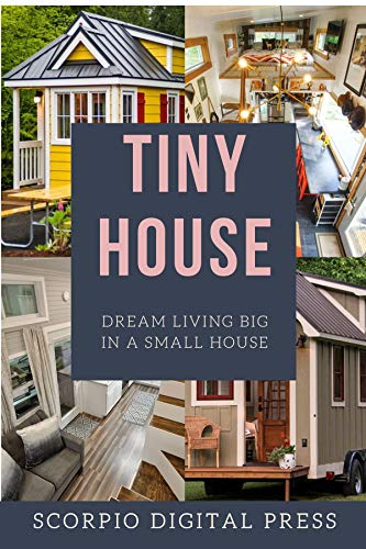 Amazon Com Tiny House Dream Living Big In A Small House Ebook